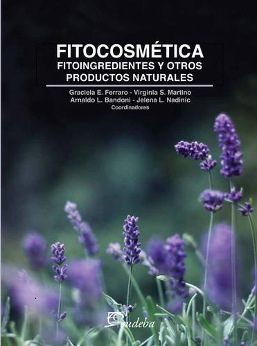 FITOCOSMÉTICA: FITOINGREDIENTES Y OTROS PRODUCTOS NATURALES