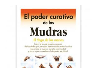El poder curativo de los mudras: El yoga de las manos
