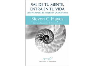 Sal de tu mente, entra en tu vida.  Steven C. HAYES Sal de tu mente, entra en tu vida  La nueva Terapia de Aceptación y Compromiso.